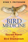 Bird Medicine: The Sacred Power of Bird Shamanism