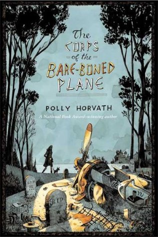 The Corps of the Bare-Boned Plane by Polly Horvath