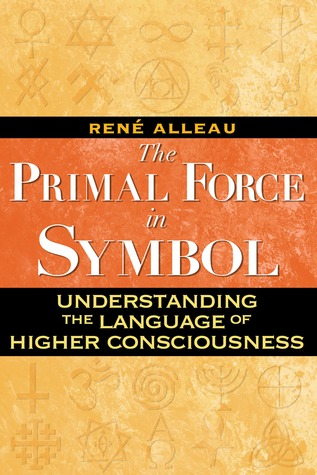 The Primal Force in Symbol: Understanding the Language of Higher Consciousness