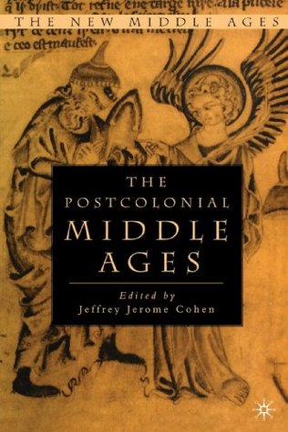 The Postcolonial Middle Ages by Jeffrey Jerome Cohen