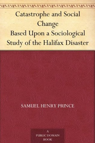 Catastrophe and Social Change Based Upon a Sociological Study of the Halifax Disaster