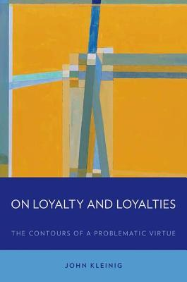 On Loyalty and Loyalties: The Contours of a Problematic Virtue