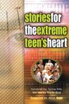 Stories for the Extreme Teen's Heart: Over One Hundred Treasures to Touch Your Soul