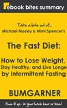Book Summary of The Fast Diet: How to Lose Weight, Stay Healthy, and Live Longer by Intermittent Fasting (eBook Bites Book Summary)