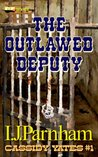 The Outlawed Deputy (Cassidy Yates, #1)