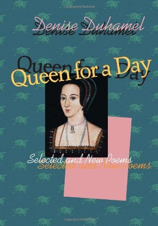 Queen for a Day: Selected And New Poems
