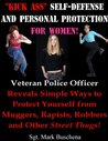 """Kick Ass"" Self-Defense and Personal Protection for Women! Veteran Police Officer Reveals Simple Ways to Protect Yourself from Muggers, Rapists, Robbers and Other Scum-of-the-Earth!"
