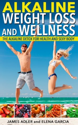 Alkaline Weight Loss and Wellness.The Alkaline Detox For Health, Vitality and Sexy Body! (Alkaline, Weight Loss, Health, Wellness, The Alkaline Diet)