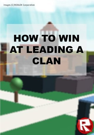 How to win at leading a Clan on ROBLOX: Seany112 | Sean Otley