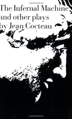 The Infernal Machine and Other Plays by Jean Cocteau