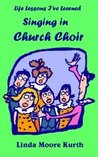Life Lessons I've Learned Singing in Church Choir (Life Lesson I've Learned)