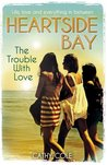 The Trouble with Love (Heartside Bay, #2)