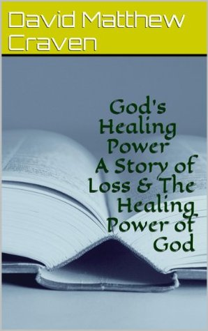 God's Healing Power A Story of Loss & The Healing Power of God