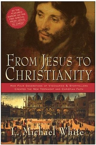 From Jesus to Christianity by L. Michael White