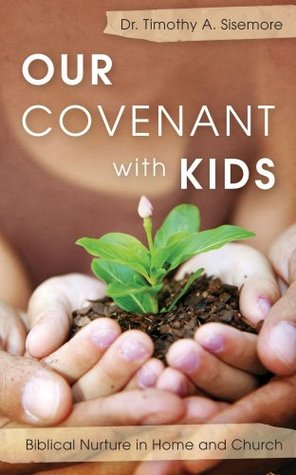 Our Covenant with Kids by Timothy A. Sisemore