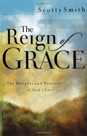 The Reign of Grace: The Delignts and Demands of God's Love