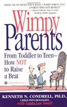 Wimpy Parents: From Toddler to Teen-How Not to Raise a Brat