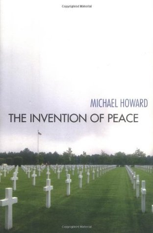 The Invention of Peace: Reflections on War and International Order