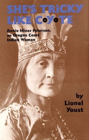 She's Tricky Like Coyote: Annie Miner Peterson, an Oregon Coast Indian Woman