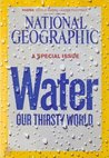 National Geographic, April 2010 - A Special Issue Water Our Thirsty World