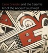 Casas Grandes and the Ceramic Art of the Ancient Southwest by Richard F. Townsend
