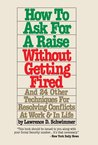 How To Ask For A Raise Without Getting Fired : And 24 Other Techniques For Resolving Conflicts At Work & In Life