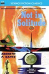 Not in Solitude (Armchair Science Fiction Classics)