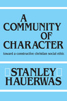 A Community Of Character: Toward a Constructive Christian Social Ethic