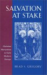 Salvation at Stake: Christian Martyrdom in Early Modern Europe