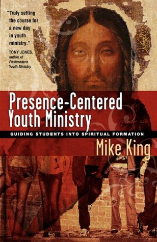 Presence-Centered Youth Ministry by Mike King