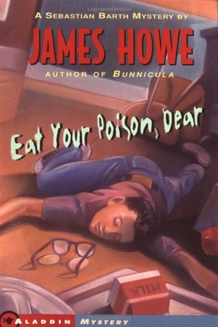Eat Your Poison, Dear by James Howe