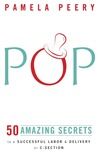 POP: 50 Amazing Secrets to a Successful Labor & Delivery or C-Section