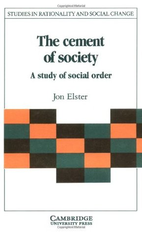 The Cement of Society: A Study of Social Order (Studies in Rationality and Social Change)