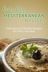 Mediterranean Recipes: The Complete Guide to Breakfast, Lunch, Dinner, and More (Every Day Recipes)