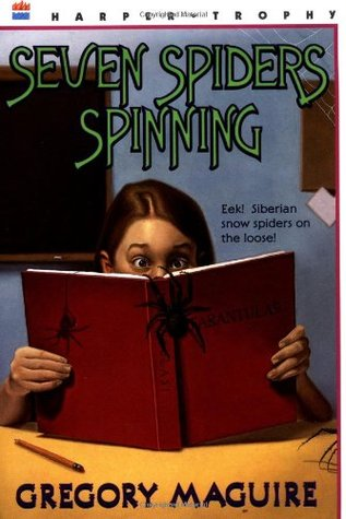 Seven Spiders Spinning by Gregory Maguire