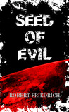 Seed of Evil by Robert Friedrich