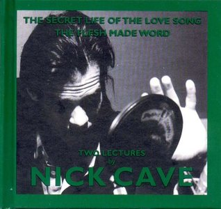 The Secret Life of the Love Song and The Flesh Made Word by Nick Cave