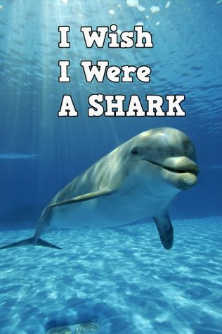 Children Book : I Wish I Were a Shark (Great Book for Kids) (Age 4 - 9)