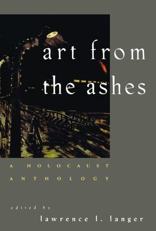 Art from the Ashes by Lawrence L. Langer