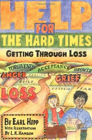 Help for The Hard Times: Getting Through Loss