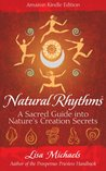 Natural Rhythms: A Sacred Guide into Nature's Creation Secrets