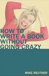 How to Write a Book Without Going Crazy