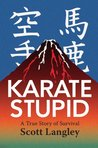 Karate Stupid by Scott Langley