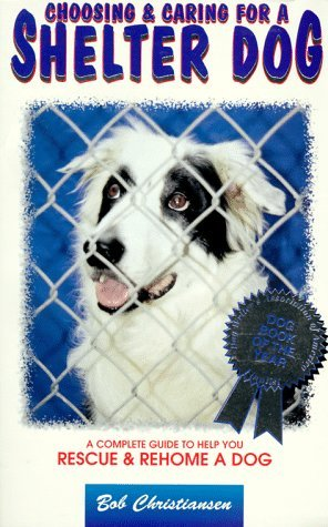Choosing & Caring for a Shelter Dog by Bob Christiansen