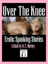 Over The Knee: Erotic Spanking Stories