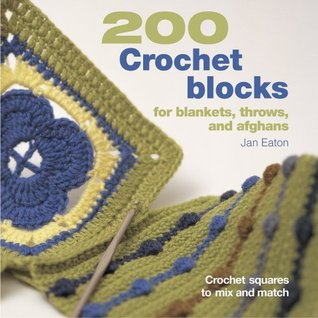 200 Crochet Blocks for Blankets, Throws, and Afghans by Jan Eaton