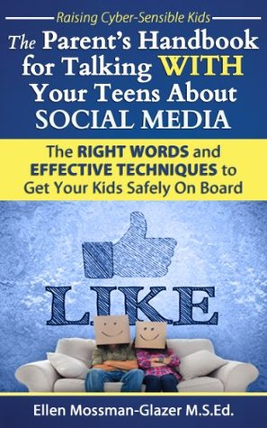 SOCIAL MEDIA, The Parent's Handbook for Talking WITH Your Teens: The RIGHT WORDS and EFFECTIVE Techniques to Get Your Kids Safely On Board (Raising Cyber-Sensible Kids)