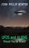 UFOs and Aliens: Should You be Afraid?