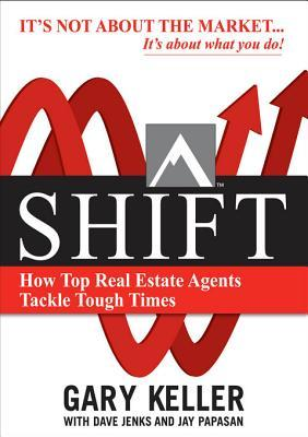 Shift: How Top Real Estate Agents Tackle Tough Times (Paperback): How Top Real Estate Agents Tackle Tough Times (Paperback)