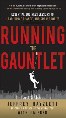 Running the Gauntlet: Essential Business Lessons to Lead, Drrunning the Gauntlet: Essential Business Lessons to Lead, Drive Change, and Grow Profits Ive Change, and Grow Profits